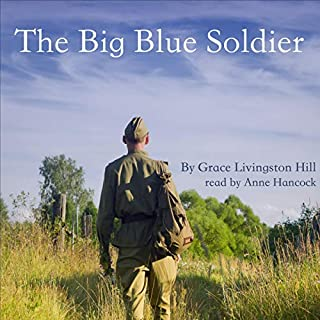 The Big Blue Soldier                   By:                                                                                                                                 Grace Livingston Hill                               Narrated by:                                                                                                                                 Anne Hancock                      Length: 2 hrs and 36 mins     Not rated yet     Overall 0.0