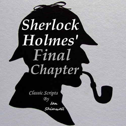 Sherlock Holmes' Final Chapter: Classic Scripts audiobook cover art