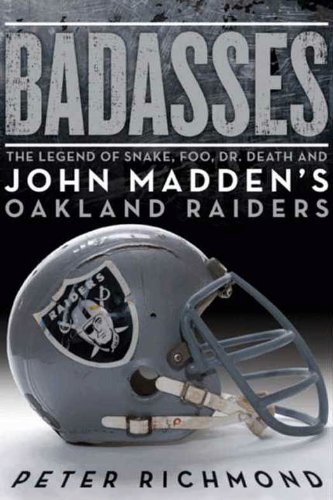 Badasses: The Legend of Snake, Foo, Dr. Death, and John Madden's Oakland Raiders (English Edition)