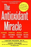 The Antioxidant Miracle: Put Lipoic Acid, Pycnogenol, and Vitamins E and C to Work for You by Lester Packer Ph.D. Carol Colman(1999-12-10)