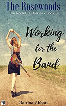 Working for the Band (The Rosewoods Rock Star Series Book 3) by [Katrina  Abbott]