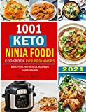 1001 Keto Ninja Foodi Cookbook: Awesome Ninja Foodi Air Fry, Broil, Pressure Cook, Slow Cook, Dehydrate Keto Recipes for Your Daily Meal to Loss Weight and Stay Healthy