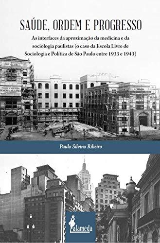 Saúde, Ordem e Progresso: as Interfaces da Aproximação da Medicina e da Sociologia Paulistas (o Caso da Escola Livre de Sociologia e Política de São Paulo Entre 1933 e 1943)