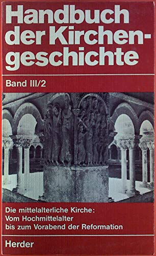 Handbuch der Kirchengeschichte, BAND III: Die mittelalterliche Kirche - ZWEITER HALBBAND: Vom kirchlichen Hochmittelalter bis zum Vorabend der Reformation