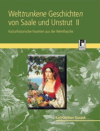 Welttrunkene Geschichten von Saale und Unstrut 2: Kulturhistorische Facetten aus der Weinflasche