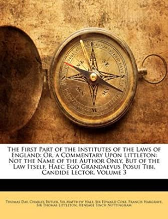 [(The First Part of the Institutes of the Laws of England : Or, a Commentary Upon Littleton: Not the Name of the Author Only, But of the Law Itself. Haec Ego Grandaevus Posui Tibi, Candide Lector, Volume 3)] [By (author) Thomas Day ] published on (February, 2010)
