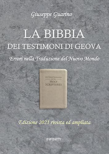 La Bibbia dei Testimoni di Geova: errori nella Traduzione del Nuovo Mondo: Edizione 2021 rivista ed ampliata di [Giuseppe Guarino]