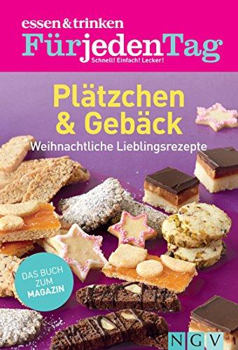 ESSEN & TRINKEN FÜR JEDEN TAG - Plätzchen & Gebäck: Weihnachtliche Lieblingsrezepte