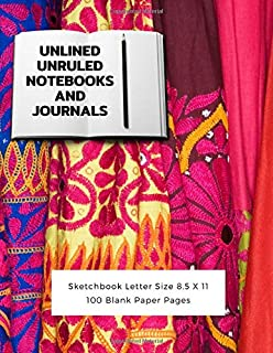 Unlined Unruled Notebooks And Journals Sketchbook Letter Size 8.5 X 11 100 Blank Paper Pages: Diary Journal Notebook Composition Books Writing Drawing Write In Notepad Paper Sheets Volume 57