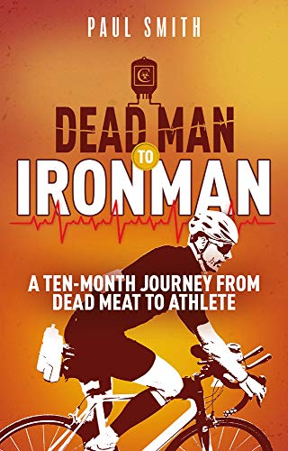 Dead Man to Iron Man: A Ten Month Journey from Dead Meat to Athl