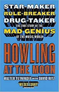 Howling at the Moon: Star-maker. Rule-breaker. Drug taker. The true story of the Mad Genius of the Music World.