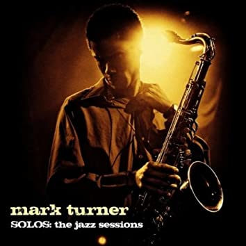 Solos -  The Jazz Sessions (Mark Turner)