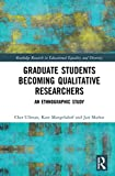 Graduate Students Becoming Qualitative Researchers: An Ethnographic Study (Routledge Research in Educational Equality and Diversity)