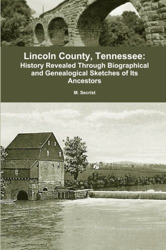 Compare Textbook Prices for Lincoln County, Tennessee:: History Revealed Through Biographical and Genealogical Sketches of Its Ancestors  ISBN 9781470030742 by Secrist, M.