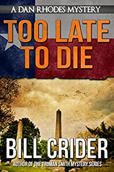 Too Late to Die - A Dan Rhodes Mystery (Dan Rhodes Mysteries Book 1) by [Bill Crider]