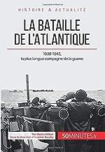 La bataille de l'Atlantique: 1939-1945, la plus longue campagne de la guerre (French Edition)