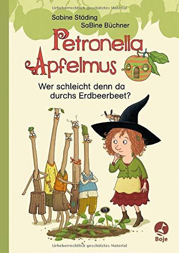 Petronella Apfelmus - Wer schleicht denn da durchs Erdbeerbeet?: Erstleser. Band 2