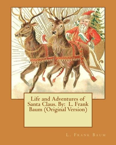Life and Adventures of Santa Claus. By: L. Frank Baum (Original Version)
