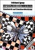 Erfolgreich kombinieren: Schachtaktik und Schachkombination in Theorie und Praxis (Praxis Schach) - Volkhard Igney
