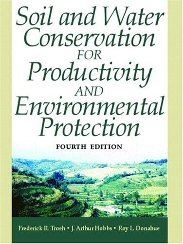 Compare Textbook Prices for Soil and Water Conservation for Productivity and Environmental Protection 4 Edition ISBN 9780130968074 by Troeh Professor Emeritus, Frederick R.,Hobbs Emeritus, J. Arthur,Donahue, Roy L.