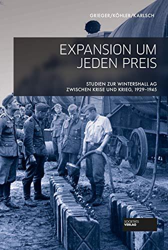 Expansion um jeden Preis - Studien zur Wintershall AG zwischen Krise und Krieg, 1929-1945