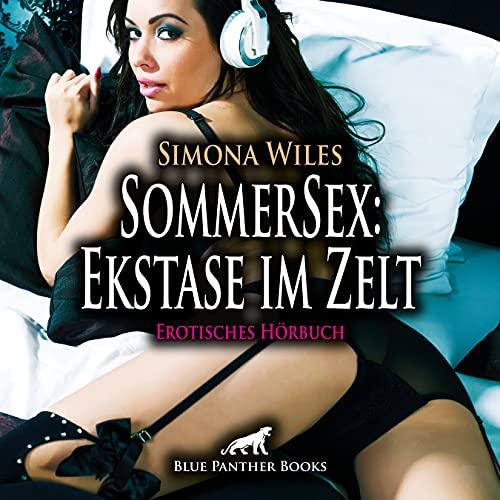 SommerSex: Ekstase im Zelt   Erotik Audio Story   Erotisches Hörbuch Audio CD: Zwei Wochen, in denen sie hemmungslos sein können ...