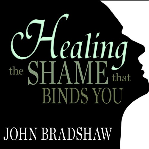 Healing the Shame That Binds You audiobook cover art