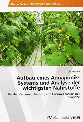 Aufbau eines Aquaponik-Systems und Analyse der wichtigsten Nährstoffe: Bei der Vergesellschaftung von Cucumis sativus mit Siluridae