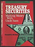 Treasury Securities: Making Money With Uncle Sam - Donald R. Nichols