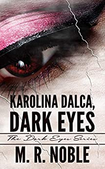 Karolina Dalca, Dark Eyes (The Dark Eyes) by [M. R. Noble]