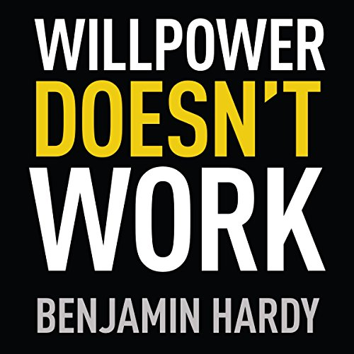 Willpower Doesn't Work Audiobook By Benjamin Hardy cover art