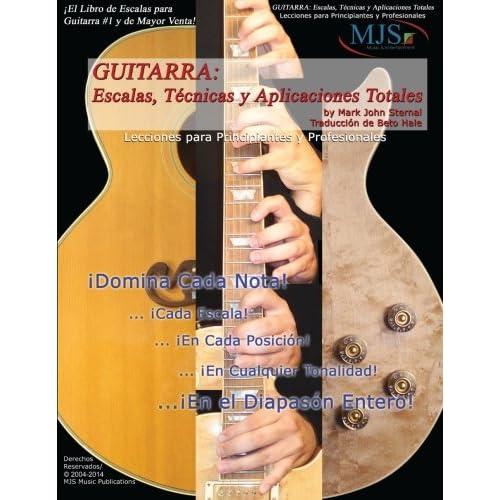 Guitarra: Escalas, Tecnicas Y Aplicaciones Totales: Lecciones Para Principiantes Y Professionales (GUITAR