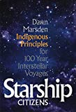Starship Citizens: Indigenous Principles for 100 Year Interstellar Voyages (English Edition)