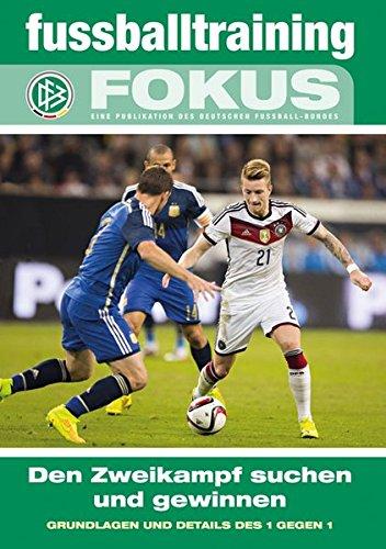 fussballtraining Fokus: Den Zweikampf suchen und gewinnen – Grundlagen und Details des 1 gegen 1 (fussballtraining Fokus / Eine Publikationsreihe des Deutschen Fußball-Bundes)