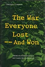 The War Everyone Lost--And Won: America's Intervention in Vietnam's Twin Struggles