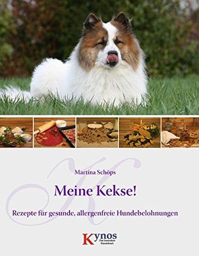 Meine Kekse!: Rezepte für gesunde, allergenfreie Hundebelohnungen (Das besondere Hundebuch)