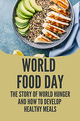 World Food Day: The Story Of World Hunger And How To Develop Healthy Meals: Zero Leftover Waste Recipes (English Edition)