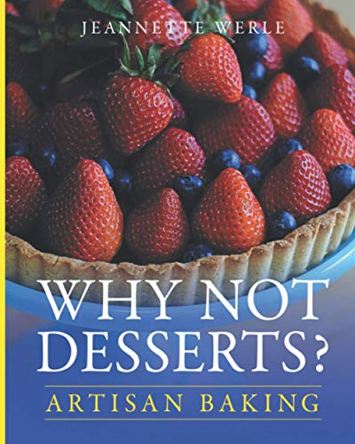 Why Not Desserts?: Artisan Baking
