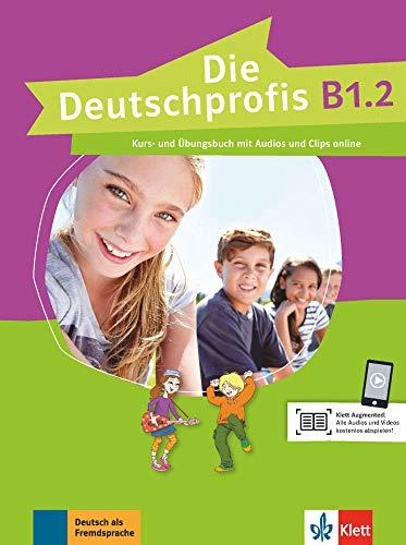 Die Deutschprofis, Kurs- und übungsbuch + Audios und Clips Online - B1.2: Kurs- und Ubungsbuch B1.2 + Audios und Clips o