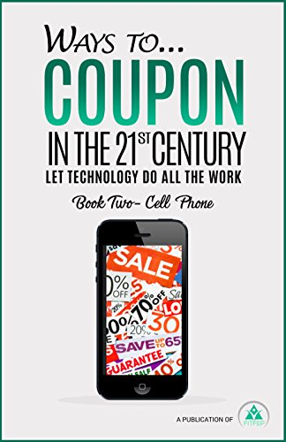 Ways to...Coupon in the 21st Century - Book Two - Cell Phone: Let...