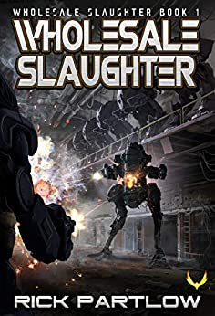Wholesale Slaughter: (Wholesale Slaughter Book 1) by [Rick Partlow]