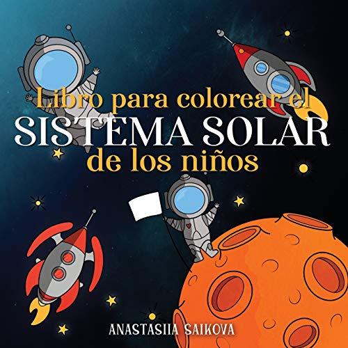 Libro para colorear el sistema solar de los niños: Astronautas, planetas, naves espaciales y el universo para niños de 4 a 8 años: 3 (Cuadernos para colorear niños)