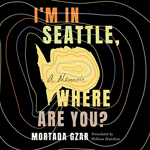 I'm in Seattle, Where Are You? Audiobook By Mortada Gzar, William Hutchins - translator cover art