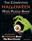 The Competitive Halloween Maze Puzzle Book: A 1-2 Player Book Where the Mazes Start Easy and Get Harder (See Back Cover) - Ages 8 to Adult (Allen's Competitive Maze Books)