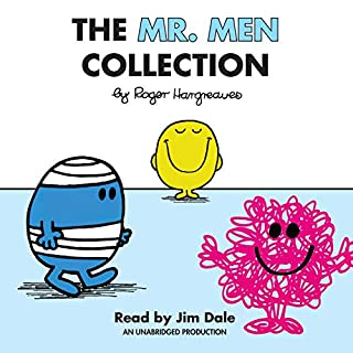 The Mr. Men Collection     Mr. Happy; Mr. Messy; Mr. Funny; Mr. Noisy; Mr. Bump; Mr. Grumpy; Mr. Brave; Mr. Mischief; Mr. Birthday; and Mr. Small              By:                                                                                                                                 Roger Hargreaves                               Narrated by:                                                                                                                                 Jim Dale                      Length: 59 mins     30 ratings     Overall 4.7