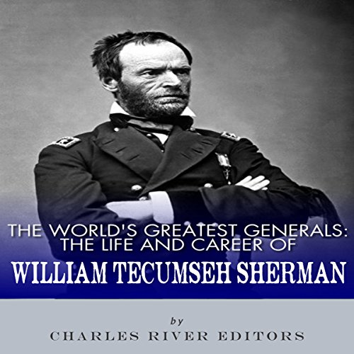 The World's Greatest Generals: The Life and Career of William Tecumseh Sherman cover art