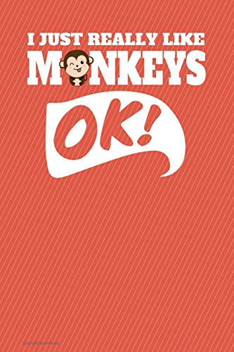 I Just Really Like Monkeys Ok Journal Notebook - Lined: 130 Pages 6 x 9 Lined Writing Paper School Student Teacher Diary Planner To Do List