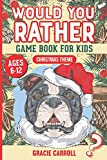 Would You Rather Game Book for Kids Ages 6-12 Christmas Theme: Jokes, Crazy Scenarios, Silly Questions and Interactive Challenging Choices for Boys, Girls and Teens (Fun Activity Books for Kids)