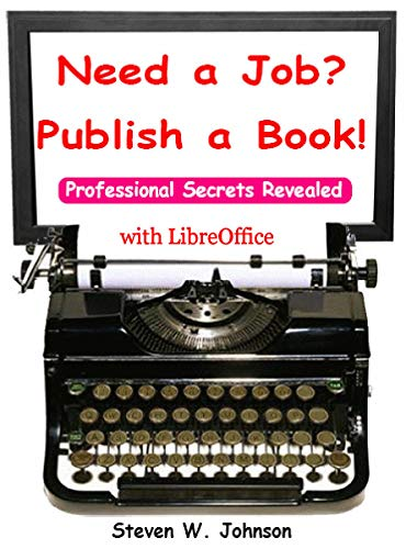 Need a Job? Publish a Book: With LibreOffice (English Edition)