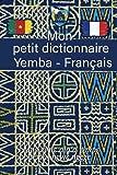 mon petit dictionnaire yemba - français mpɛ zi'nɛ ala'a zimpɛ: dictionnaire de la langue africaine le yemba